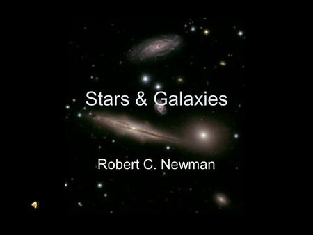 Stars & Galaxies Robert C. Newman.