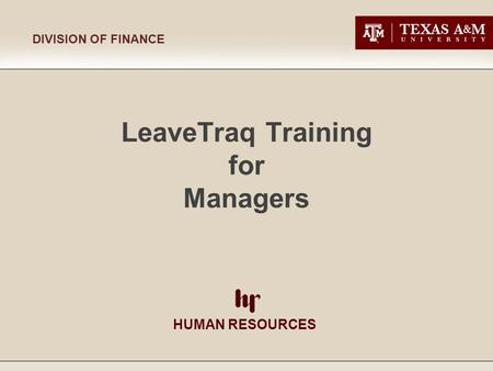 LeaveTraq Training for <strong>Managers</strong> HUMAN RESOURCES DIVISION OF FINANCE.