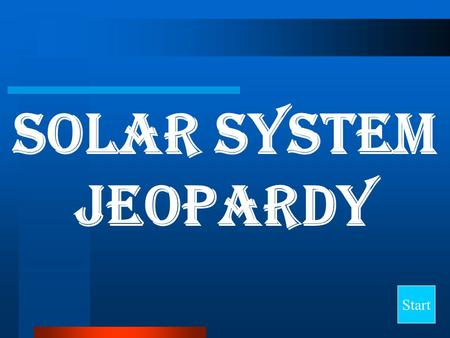 Solar system Jeopardy Start Final Jeopardy Question PlanetsStars Life of Stars Telescopes Living in Space 10 20 30 40.