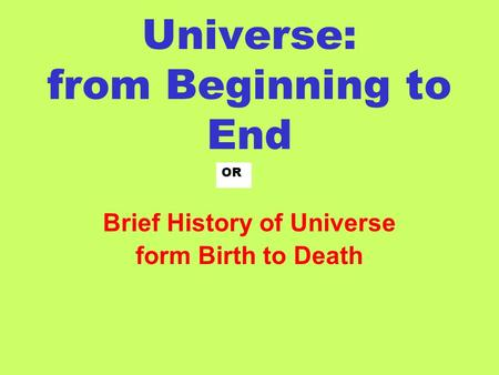 Universe: from Beginning to End