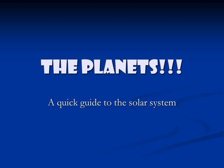 The Planets!!! A quick guide to the solar system.