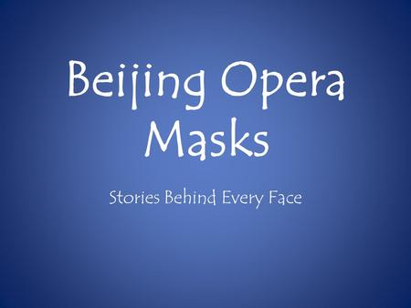 Beijing Opera Masks Stories Behind Every Face. Actors Applying Beijing Opera Masks The art of Chinese opera mask painting is a very specialized art. Each.