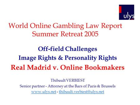 World Online Gambling Law Report Summer Retreat 2005 Off-field Challenges Image Rights & Personality Rights Real Madrid v. Online Bookmakers Thibault VERBIEST.
