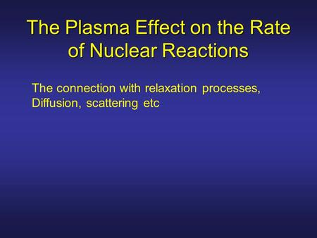 The Plasma Effect on the Rate of Nuclear Reactions The connection with relaxation processes, Diffusion, scattering etc.