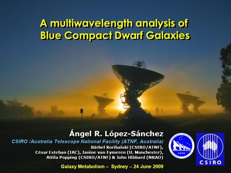 A multiwavelength analysis of BCDGs – Sydney, June 24, 2009 Ángel R. López-Sánchez A multiwavelength analysis of Blue Compact Dwarf Galaxies Ángel R. López-Sánchez.