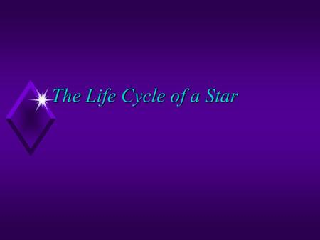 The Life Cycle of a Star.