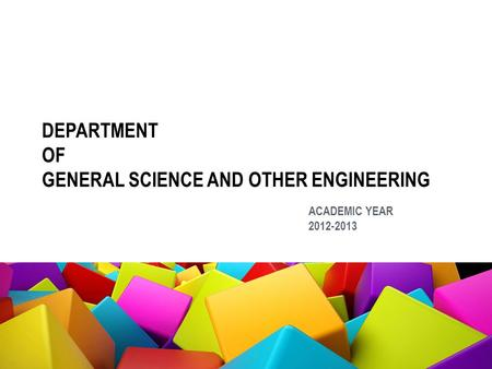DEPARTMENT OF GENERAL SCIENCE AND OTHER ENGINEERING ACADEMIC YEAR 2012-2013.