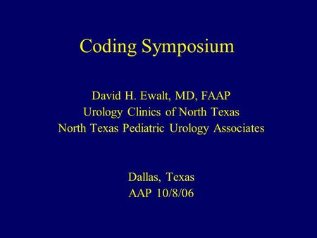 Coding Symposium David H. Ewalt, MD, FAAP