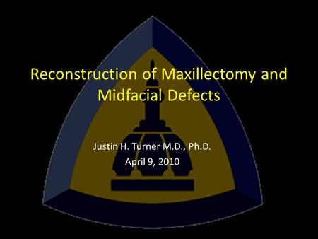 Reconstruction of Maxillectomy and Midfacial Defects Justin H. Turner M.D., Ph.D. April 9, 2010.