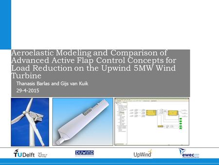 29-4-2015 Delft University of Technology Aeroelastic Modeling and Comparison of Advanced Active Flap Control Concepts for Load Reduction on the Upwind.