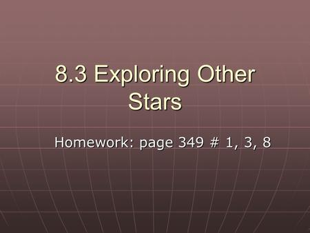 8.3 Exploring Other Stars Homework: page 349 # 1, 3, 8.