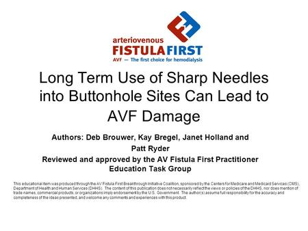 Long Term Use of Sharp Needles into Buttonhole Sites Can Lead to AVF Damage Authors: Deb Brouwer, Kay Bregel, Janet Holland and Patt Ryder Reviewed and.