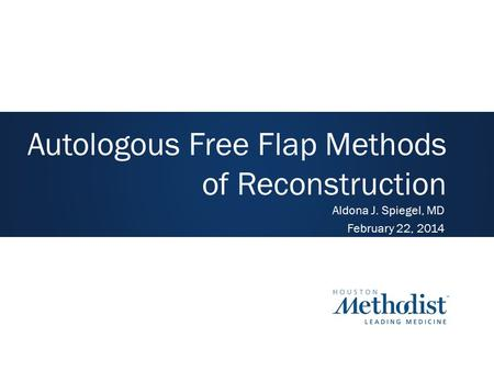 Autologous Free Flap Methods of Reconstruction Aldona J. Spiegel, MD February 22, 2014.
