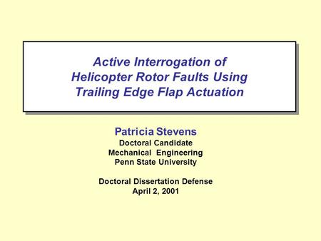 Active Interrogation of Helicopter Rotor Faults Using Trailing <strong>Edge</strong> Flap Actuation Patricia Stevens Doctoral Candidate Mechanical Engineering Penn State.