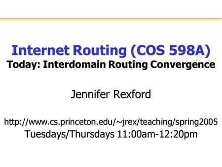 Internet Routing (COS 598A) Today: Interdomain Routing Convergence Jennifer Rexford  Tuesdays/Thursdays.