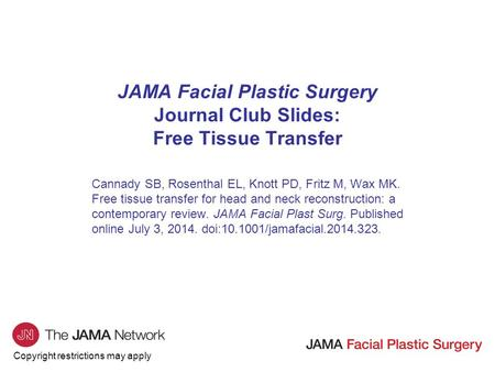 Copyright restrictions may apply Cannady SB, Rosenthal EL, Knott PD, Fritz M, Wax MK. Free tissue transfer for head and neck reconstruction: a contemporary.