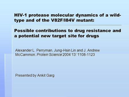 HIV-1 protease molecular dynamics of a wild- type and of the V82F/I84V mutant: Possible contributions to drug resistance and a potential new target site.