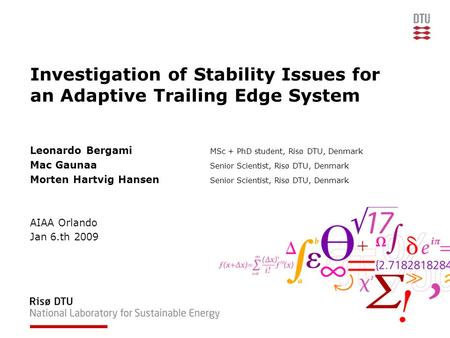 Investigation of Stability Issues for an Adaptive Trailing Edge System Leonardo Bergami MSc + PhD student, Risø DTU, Denmark Mac Gaunaa Senior Scientist,