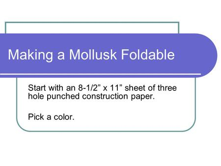 "Making a Mollusk Foldable Start with an 8-1/2"" x 11"" sheet of three hole punched construction paper. Pick a color."