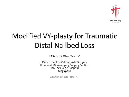 Modified VY-plasty for Traumatic Distal Nailbed Loss M Satku, K Wan, Teoh LC Department of Orthopaedic Surgery Hand and Microsurgery Surgery Section Tan.
