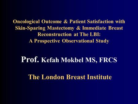 Oncological Outcome & Patient Satisfaction with Skin-Sparing Mastectomy & Immediate Breast Reconstruction at The LBI: A Prospective Observational Study.