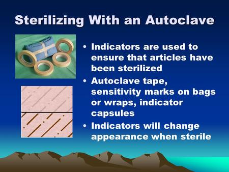 Sterilizing With an Autoclave Indicators are used to ensure that articles have been sterilized Autoclave tape, sensitivity marks on bags or wraps, indicator.