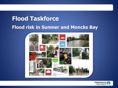 Christchurch City Council footer text Flood Taskforce Flood risk in Sumner and Moncks Bay.