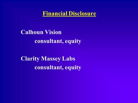 Financial Disclosure Calhoun Vision consultant, equity Clarity Massey Labs consultant, equity.