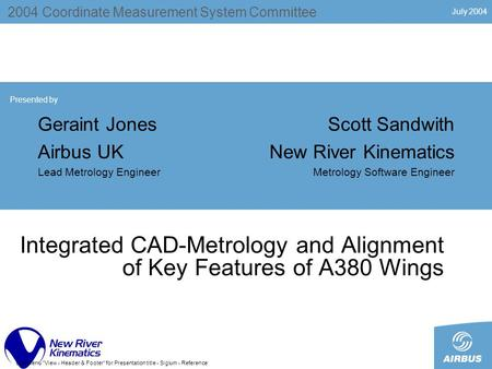 July 2004 Use menu View - Header & Footer for Presentation title - Siglum - Reference Integrated CAD-Metrology and Alignment of Key Features of A380.