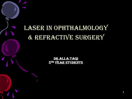 Dr.Ali.A.Taqi 5 th year students LASER IN OPHTHALMOLOGY & REFRACTIVE SURGERY 1.