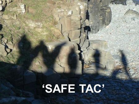 'SAFE TAC'. A IMS OF THIS PRESENTATION By the end of this presentation you will: – Have a structured method in which to approach an incident - known as.