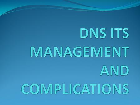 DNS ITS MANAGEMENT AND COMPLICATIONS