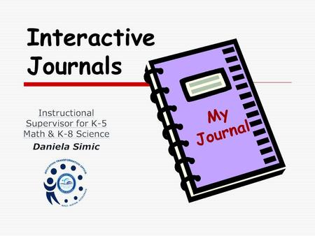Interactive Journals My Journal. Key Ideas  Interactive journaling will make a difference!  Students are actively engaged in thinking and communicating.
