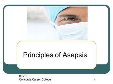 1 Principles of Asepsis ST210 Concorde Career College.