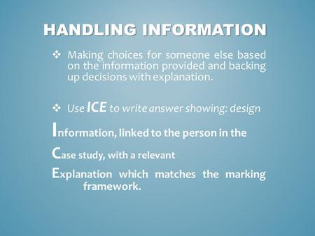 HANDLING INFORMATION  Making choices for someone else based on the information provided and backing up decisions with explanation.  Use ICE to write.