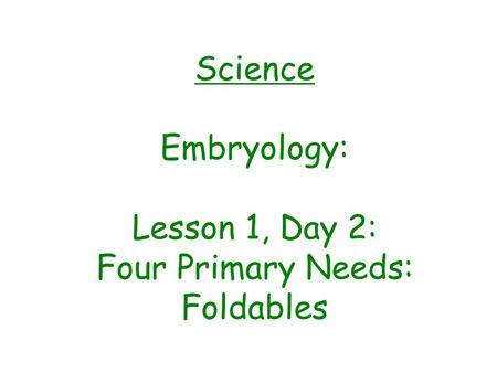 Science Embryology: Lesson 1, Day 2: Four Primary Needs: Foldables.