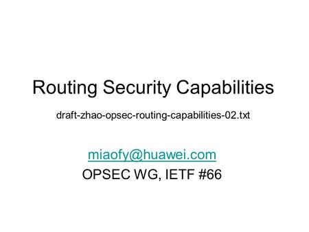 Routing Security Capabilities draft-zhao-opsec-routing-capabilities-02.txt OPSEC WG, IETF #66.
