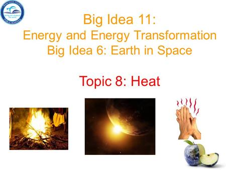 Big Idea 11: Topic 8: Heat Energy and Energy Transformation
