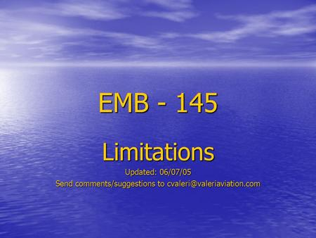 EMB - 145 Limitations Updated: 06/07/05 Send comments/suggestions to