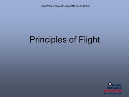 Uncontrolled copy not subject to amendment Principles of Flight.