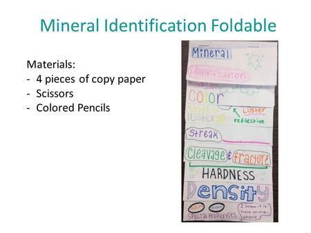 Mineral Identification Foldable Materials: -4 pieces of copy paper -Scissors -Colored Pencils.