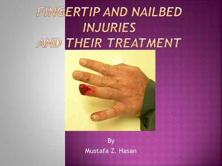 By Mustafa Z. Hasan.  injury to the fingertip can result in significant functional and aesthetic deficit.  The fingertip is the most commonly injured.