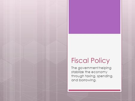 the use of fiscal policies by the government By using a mix of monetary and fiscal policies (depending on the political orientations and the philosophies of those in power at a particular time in such a situation, a government can use fiscal policy to increase taxes to suck money out of the economy.