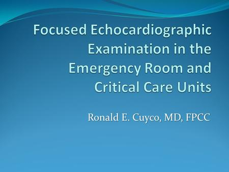 Ronald E. Cuyco, MD, FPCC. Emergency Echocardiography Advantages of echocardiography as a diagnostic tool in the emergency room and in the ICU:  Safe.