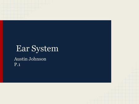 Ear System Austin Johnson P.1. Special Senses-Ears The Ear system contains the organs that allow humans to detect sound. The Ear system is made up of.