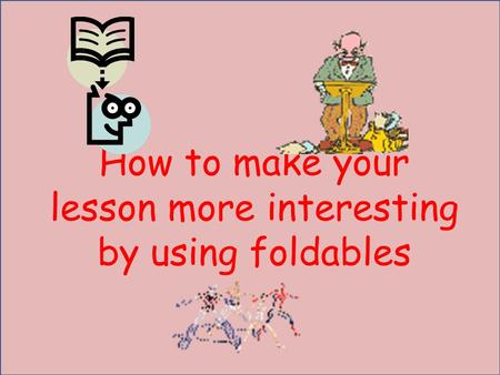 How to make your lesson more interesting by using foldables.