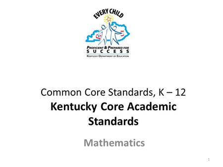 Common Core Standards, K – 12 Kentucky Core Academic Standards Mathematics 1.