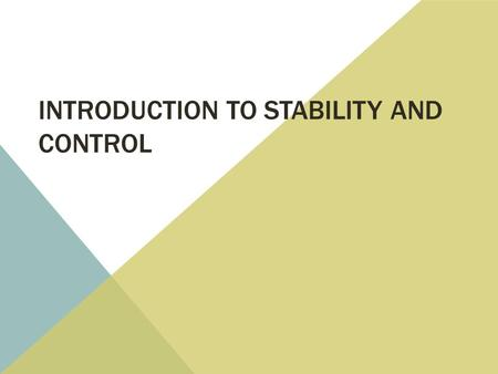 INTRODUCTION TO STABILITY AND CONTROL. STABILITY SUMMARY Axes, Moments, Velocities – Definitions Moments and Forces Static Longitudinal Stability  Tail.