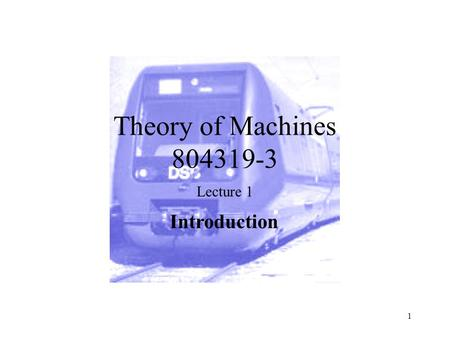 Theory of Machines 804319-3 Lecture 1 Introduction 1.