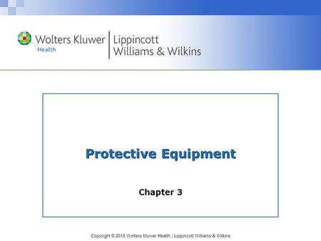 Copyright © 2013 Wolters Kluwer Health | Lippincott Williams & Wilkins Protective Equipment Chapter 3.